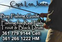 Capt Len Jones has over 23 yrs experience fishing from Corpus Bay to Estes Flats to the Power plant.  Mainly fish for Redfish, Trout and Black Drum.  Capt. Jones is US Coast Guard Licensed.